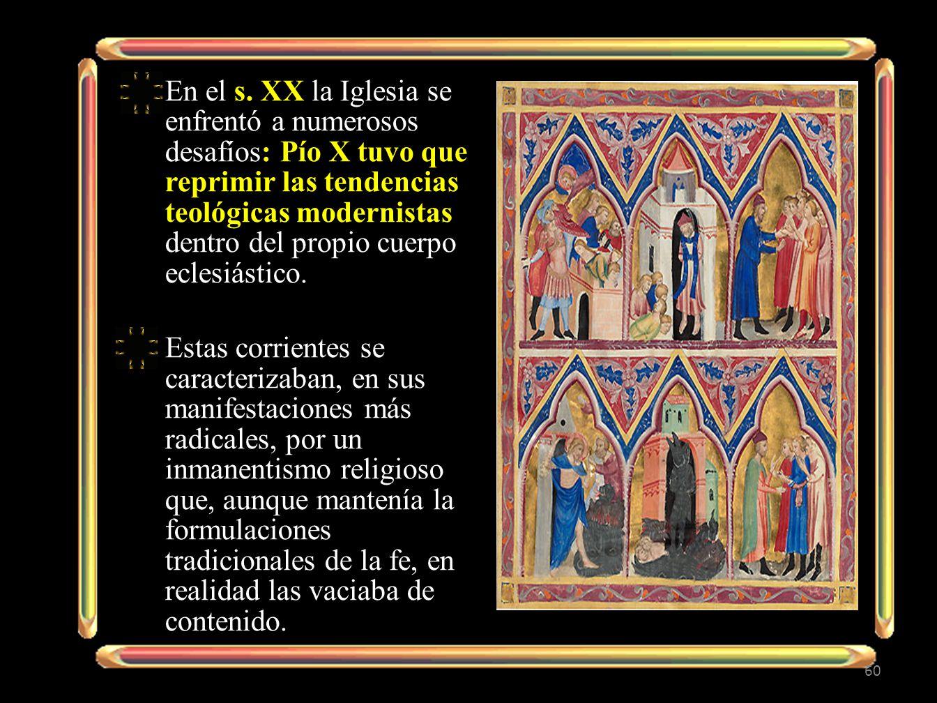 En el s. XX la Iglesia se enfrentó a numerosos desafíos: Pío X tuvo que reprimir las tendencias teológicas modernistas dentro del propio cuerpo eclesi