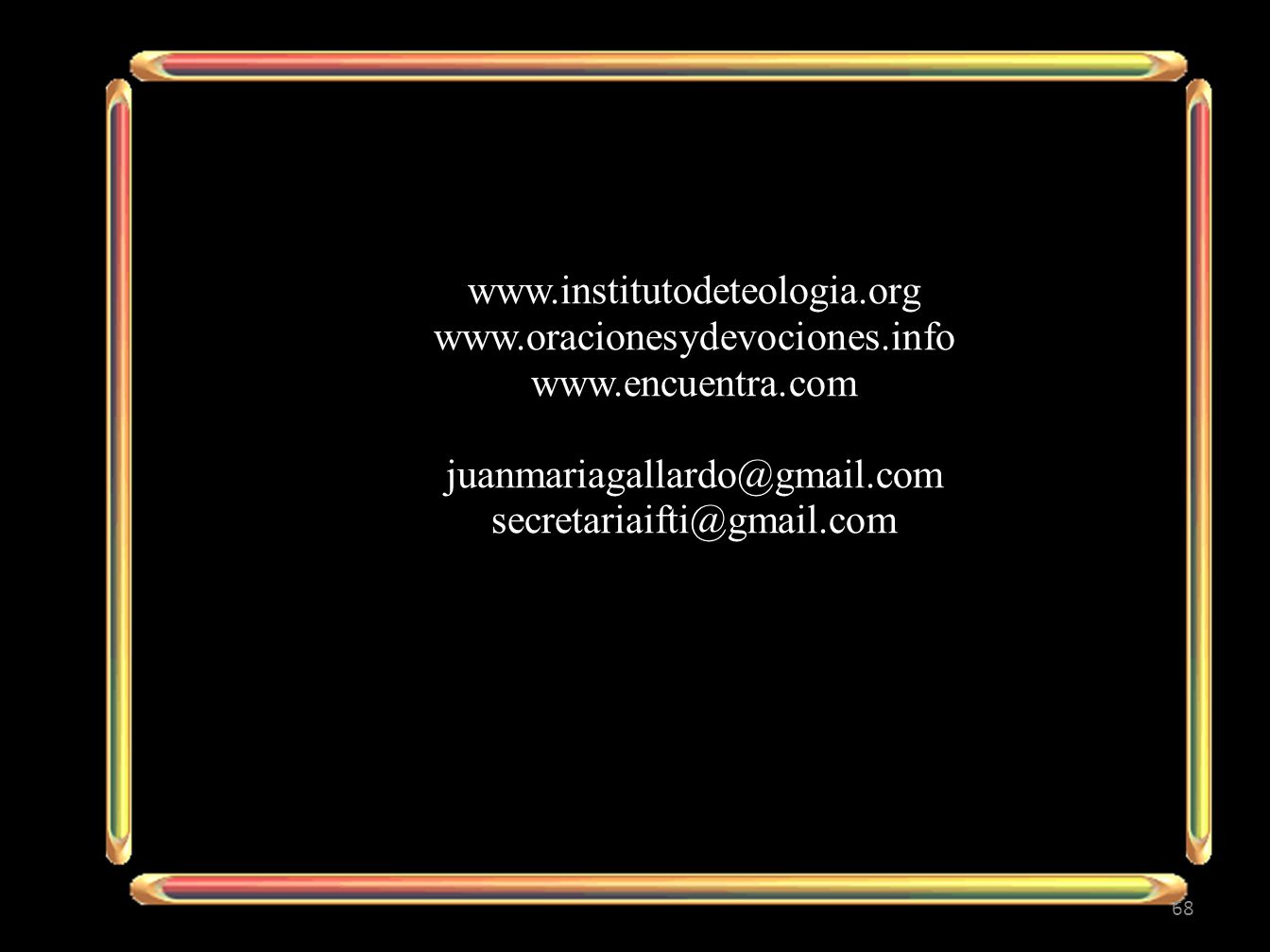 www.institutodeteologia.org www.oracionesydevociones.info www.encuentra.com juanmariagallardo@gmail.com secretariaifti@gmail.com 68