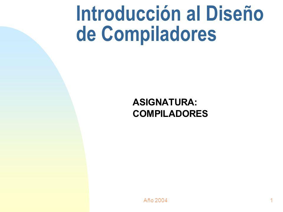 Año 20041 Introducción al Diseño de Compiladores ASIGNATURA: COMPILADORES