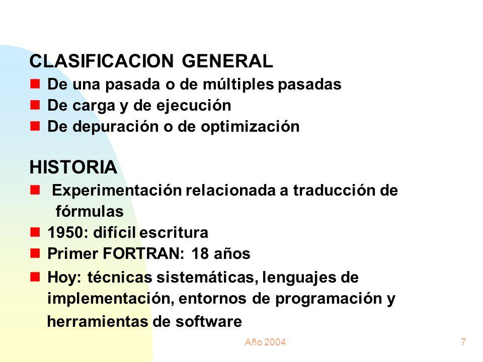 Año 20047 CLASIFICACION GENERAL nDe una pasada o de múltiples pasadas nDe carga y de ejecución nDe depuración o de optimización HISTORIA n Experimenta