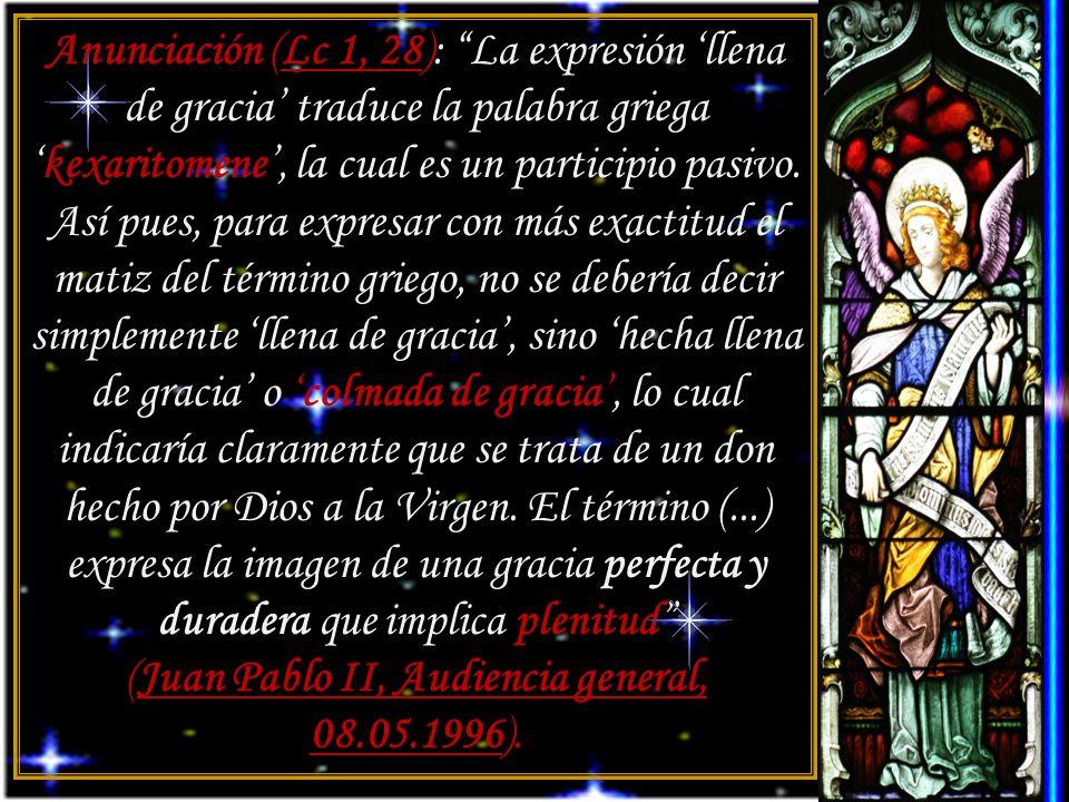 Anunciación (Lc 1, 28): La expresión llena de gracia traduce la palabra griegakexaritomene, la cual es un participio pasivo.