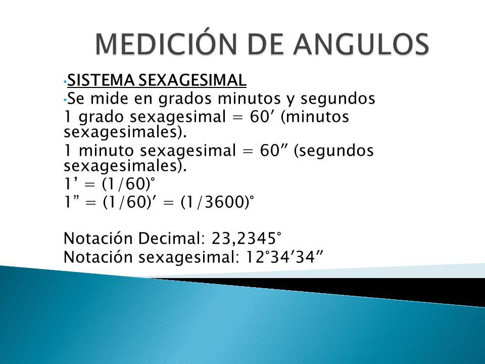 SISTEMA SEXAGESIMAL Se mide en grados minutos y segundos 1 grado sexagesimal = 60 (minutos sexagesimales). 1 minuto sexagesimal = 60 (segundos sexages