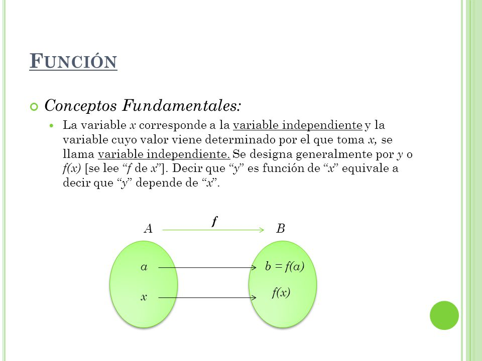 Conceptos Fundamentales: La variable x corresponde a la variable independiente y la variable cuyo valor viene determinado por el que toma x, se llama variable independiente.