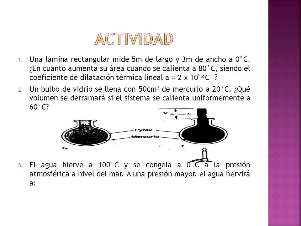 1. Una lámina rectangular mide 5m de largo y 3m de ancho a 0°C. ¿En cuanto aumenta su área cuando se calienta a 80°C, siendo el coeficiente de dilatac