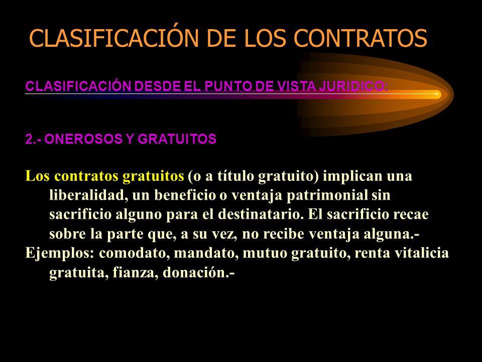 CLASIFICACIÓN DESDE EL PUNTO DE VISTA JURIDICO: 2.- ONEROSOS Y GRATUITOS Los contratos gratuitos (o a título gratuito) implican una liberalidad, un be
