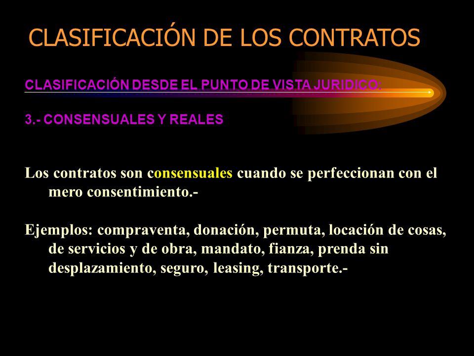 CLASIFICACIÓN DESDE EL PUNTO DE VISTA JURIDICO: 3.- CONSENSUALES Y REALES Los contratos son consensuales cuando se perfeccionan con el mero consentimi