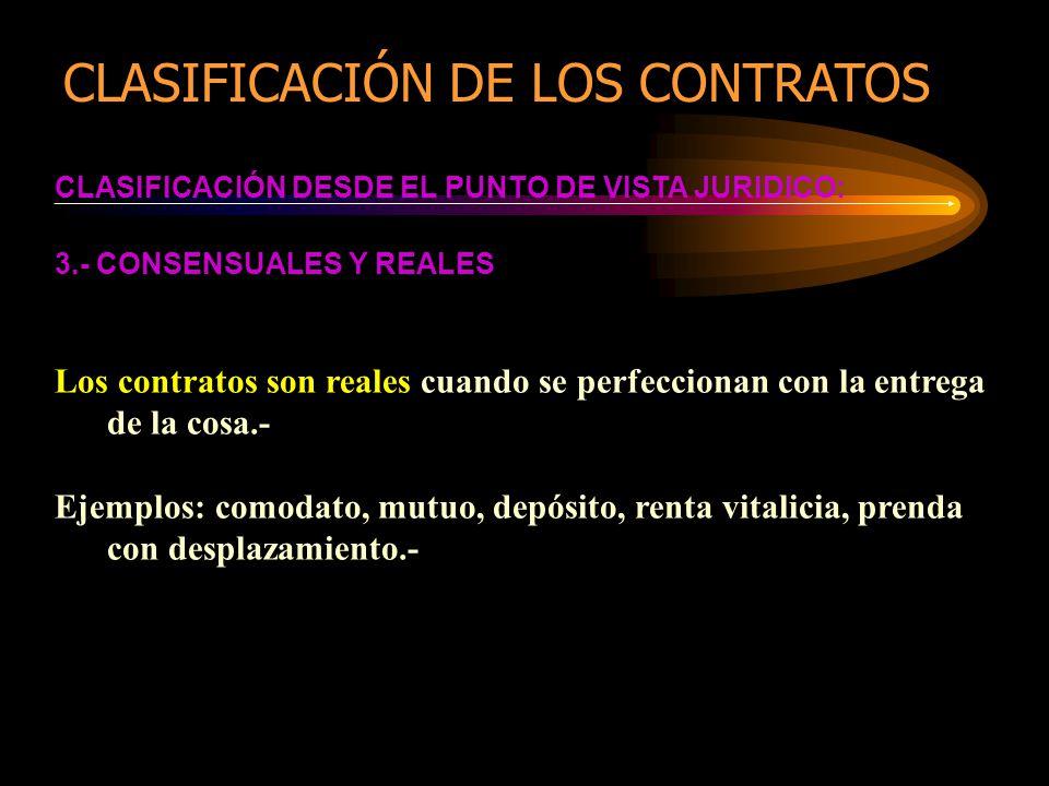 CLASIFICACIÓN DESDE EL PUNTO DE VISTA JURIDICO: 3.- CONSENSUALES Y REALES Los contratos son reales cuando se perfeccionan con la entrega de la cosa.-