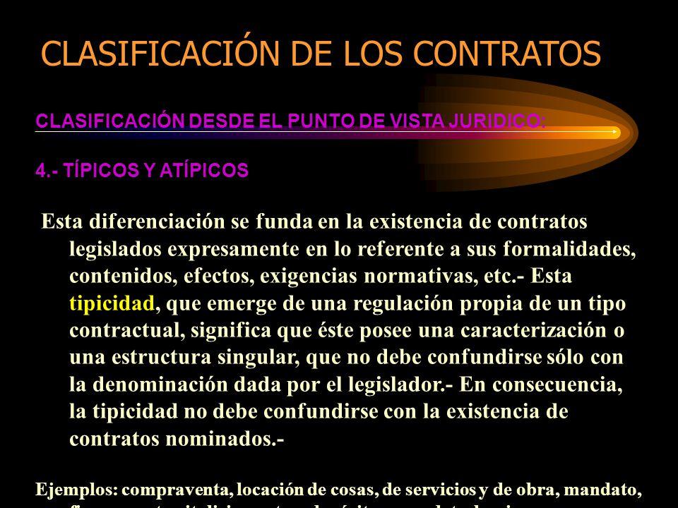 CLASIFICACIÓN DESDE EL PUNTO DE VISTA JURIDICO: 4.- TÍPICOS Y ATÍPICOS Esta diferenciación se funda en la existencia de contratos legislados expresame