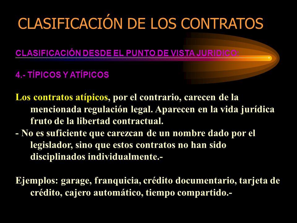 CLASIFICACIÓN DESDE EL PUNTO DE VISTA JURIDICO: 4.- TÍPICOS Y ATÍPICOS Los contratos atípicos, por el contrario, carecen de la mencionada regulación l