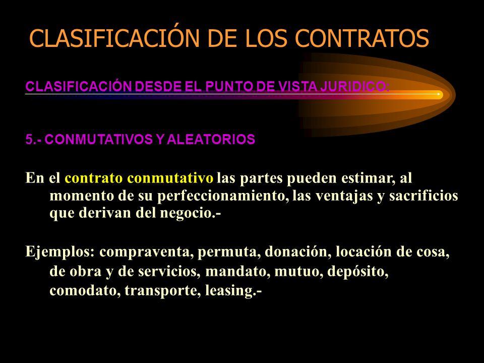 CLASIFICACIÓN DESDE EL PUNTO DE VISTA JURIDICO: 5.- CONMUTATIVOS Y ALEATORIOS En el contrato conmutativo las partes pueden estimar, al momento de su p