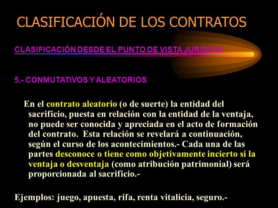 CLASIFICACIÓN DESDE EL PUNTO DE VISTA JURIDICO: 5.- CONMUTATIVOS Y ALEATORIOS En el contrato aleatorio (o de suerte) la entidad del sacrificio, puesta