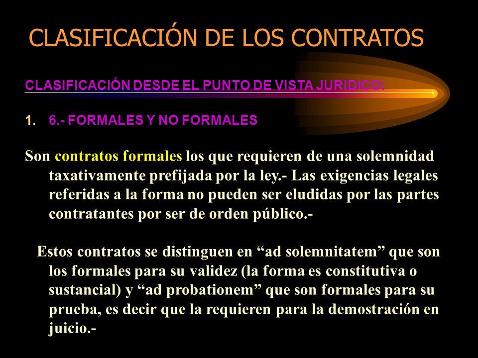 CLASIFICACIÓN DESDE EL PUNTO DE VISTA JURIDICO: 1.6.- FORMALES Y NO FORMALES Son contratos formales los que requieren de una solemnidad taxativamente