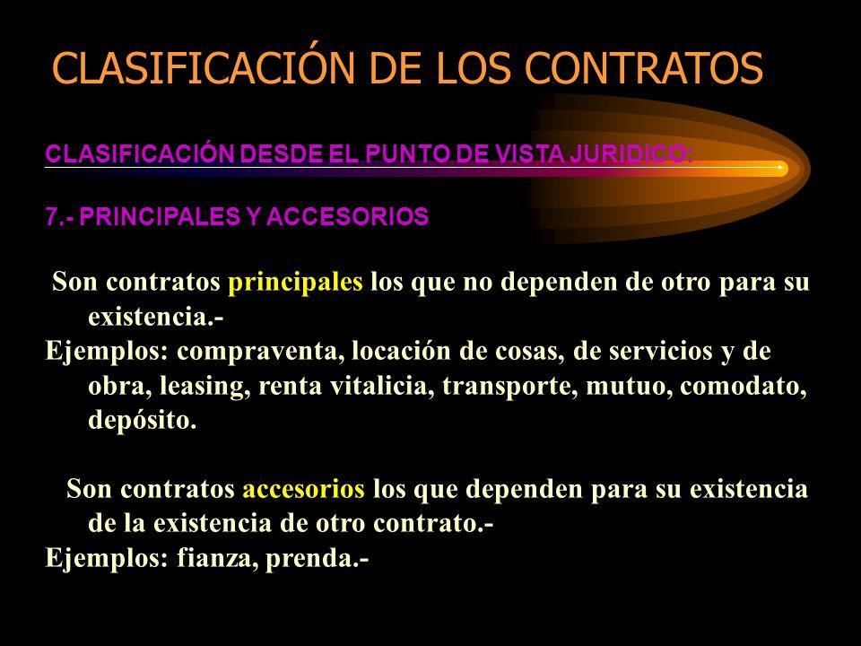 CLASIFICACIÓN DESDE EL PUNTO DE VISTA JURIDICO: 7.- PRINCIPALES Y ACCESORIOS Son contratos principales los que no dependen de otro para su existencia.
