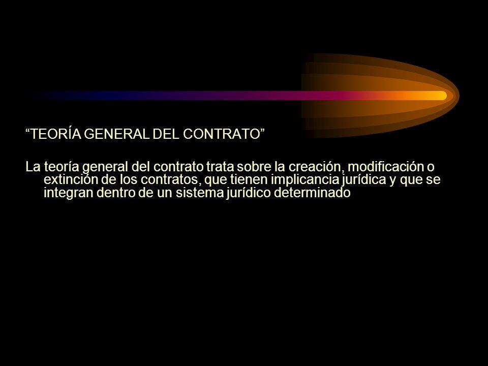 TEORÍA GENERAL DEL CONTRATO La teoría general del contrato trata sobre la creación, modificación o extinción de los contratos, que tienen implicancia jurídica y que se integran dentro de un sistema jurídico determinado