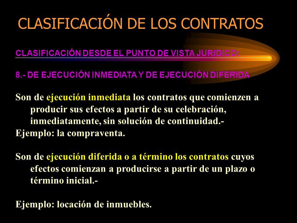 CLASIFICACIÓN DESDE EL PUNTO DE VISTA JURIDICO: 8.- DE EJECUCIÓN INMEDIATA Y DE EJECUCIÓN DIFERIDA Son de ejecución inmediata los contratos que comien