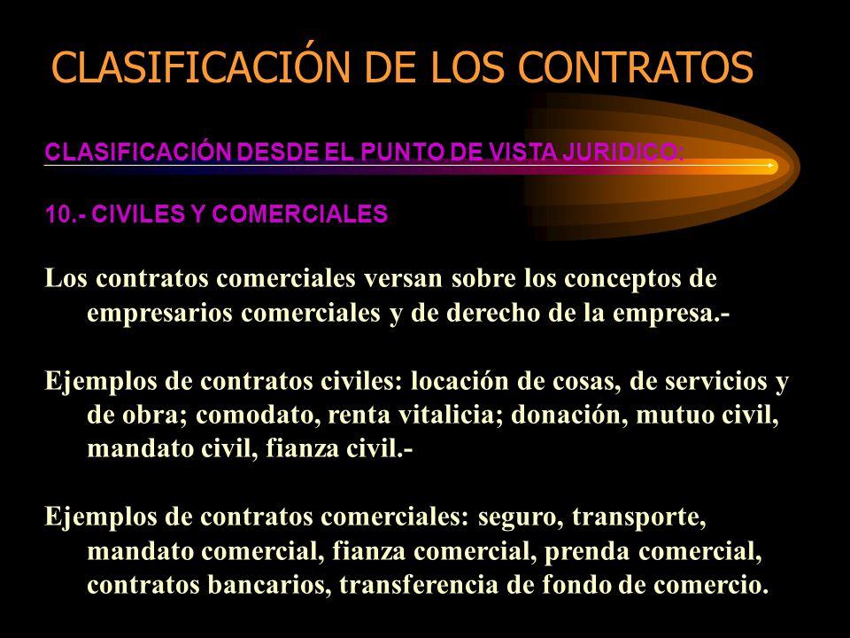 CLASIFICACIÓN DESDE EL PUNTO DE VISTA JURIDICO: 10.- CIVILES Y COMERCIALES Los contratos comerciales versan sobre los conceptos de empresarios comerci