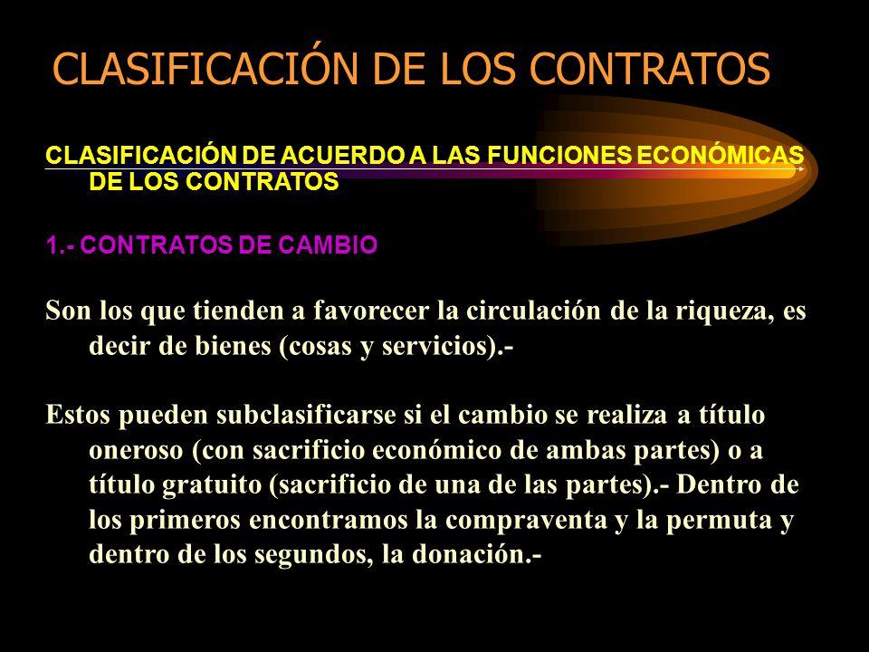 CLASIFICACIÓN DE ACUERDO A LAS FUNCIONES ECONÓMICAS DE LOS CONTRATOS 1.- CONTRATOS DE CAMBIO Son los que tienden a favorecer la circulación de la riqu