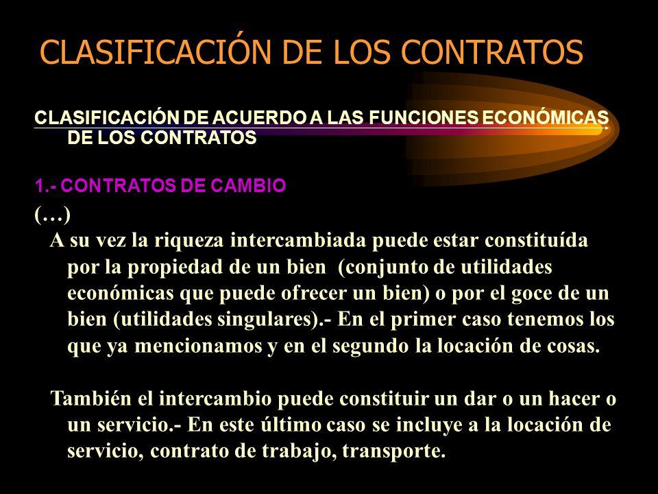 CLASIFICACIÓN DE ACUERDO A LAS FUNCIONES ECONÓMICAS DE LOS CONTRATOS 1.- CONTRATOS DE CAMBIO (…) A su vez la riqueza intercambiada puede estar constit