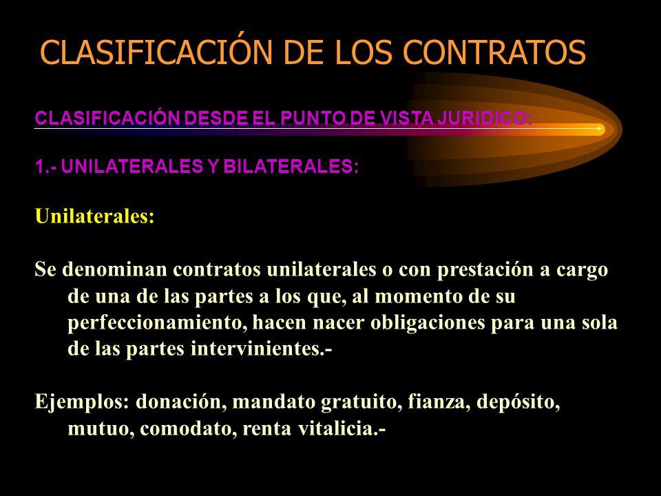 CLASIFICACIÓN DESDE EL PUNTO DE VISTA JURIDICO: 1.- UNILATERALES Y BILATERALES: Unilaterales: Se denominan contratos unilaterales o con prestación a c
