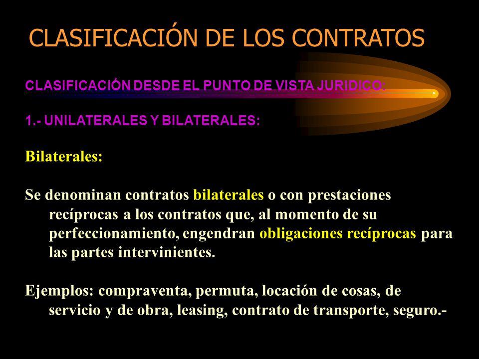 CLASIFICACIÓN DESDE EL PUNTO DE VISTA JURIDICO: 1.- UNILATERALES Y BILATERALES: Bilaterales: Se denominan contratos bilaterales o con prestaciones rec