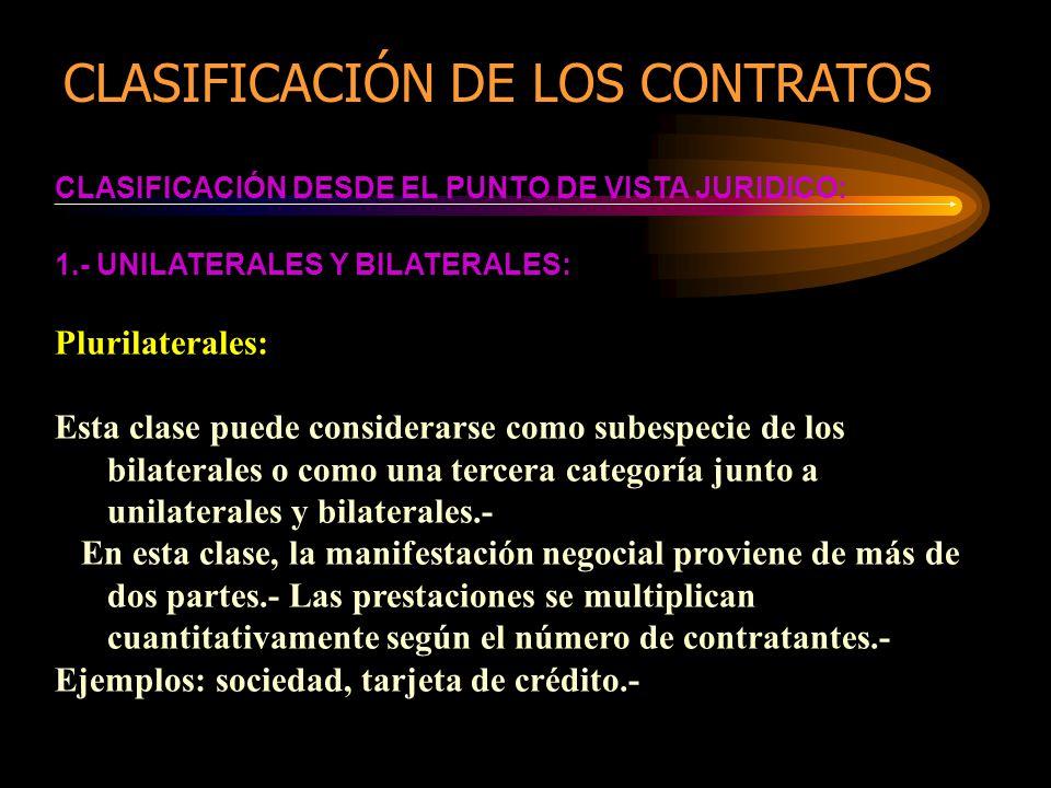CLASIFICACIÓN DESDE EL PUNTO DE VISTA JURIDICO: 1.- UNILATERALES Y BILATERALES: Plurilaterales: Esta clase puede considerarse como subespecie de los b