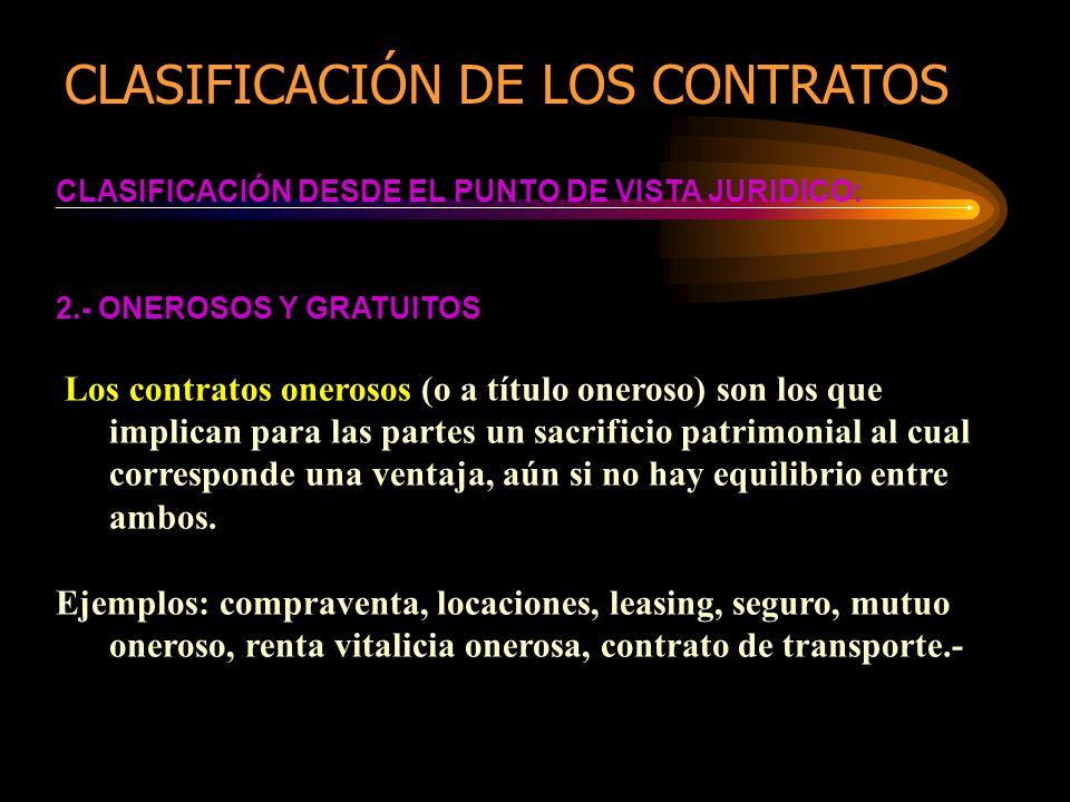 CLASIFICACIÓN DESDE EL PUNTO DE VISTA JURIDICO: 2.- ONEROSOS Y GRATUITOS Los contratos onerosos (o a título oneroso) son los que implican para las par