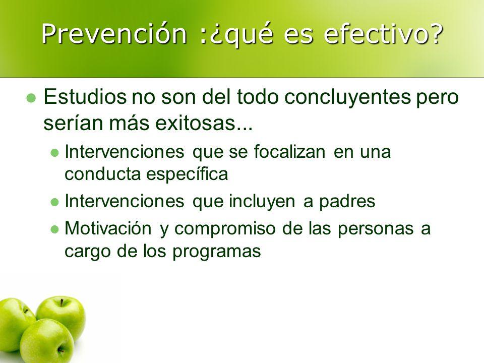 Prevención :¿qué es efectivo? Estudios no son del todo concluyentes pero serían más exitosas... Intervenciones que se focalizan en una conducta especí