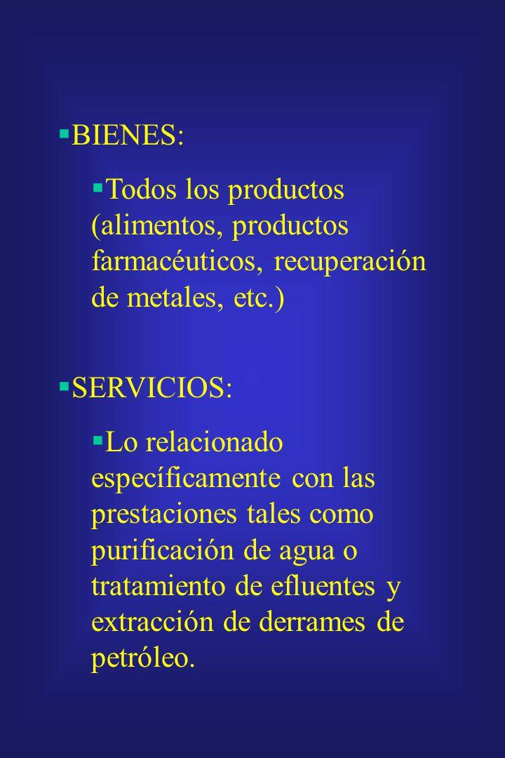 BIENES: Todos los productos (alimentos, productos farmacéuticos, recuperación de metales, etc.) SERVICIOS: Lo relacionado específicamente con las prestaciones tales como purificación de agua o tratamiento de efluentes y extracción de derrames de petróleo.