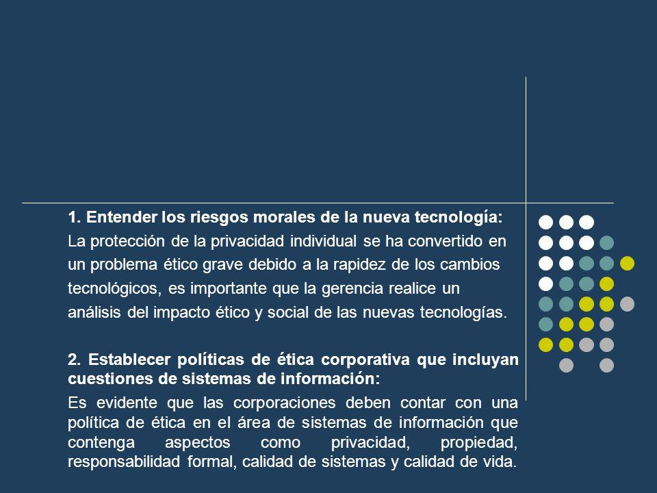 1. Entender los riesgos morales de la nueva tecnología: La protección de la privacidad individual se ha convertido en un problema ético grave debido a