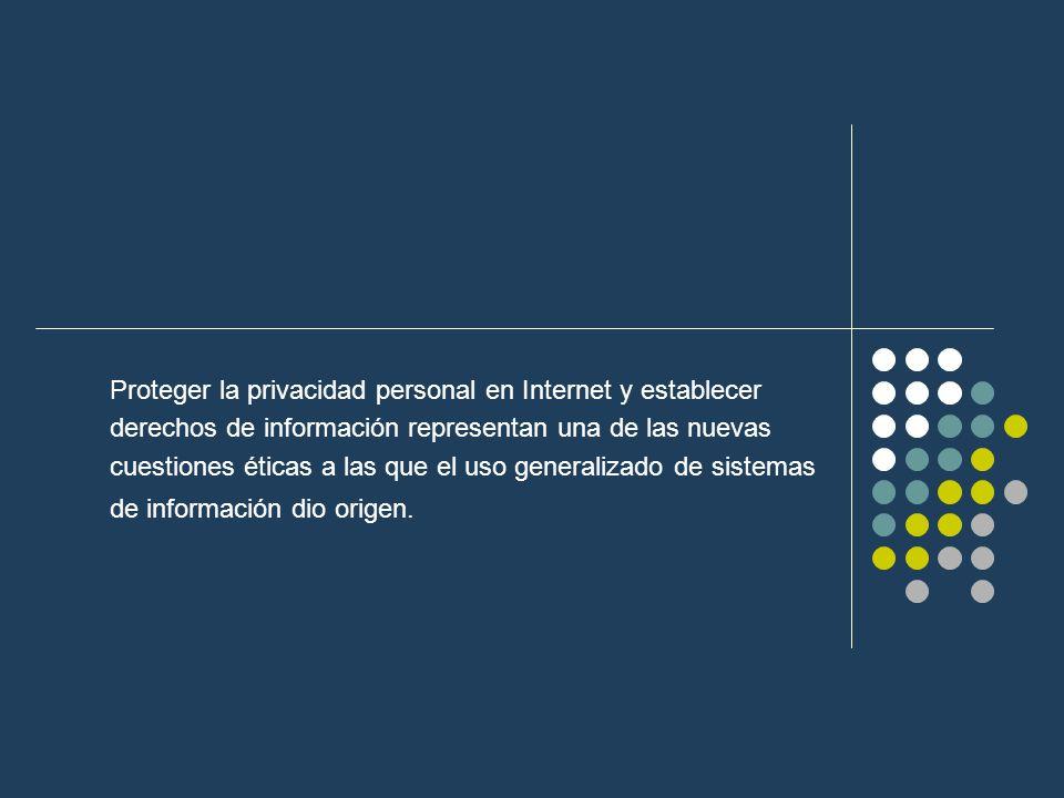 Proteger la privacidad personal en Internet y establecer derechos de información representan una de las nuevas cuestiones éticas a las que el uso gene