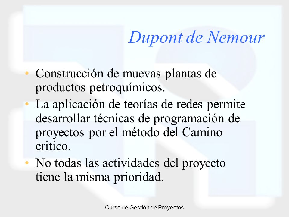 Curso de Gestión de Proyectos Dupont de Nemour Construcción de muevas plantas de productos petroquímicos. La aplicación de teorías de redes permite de