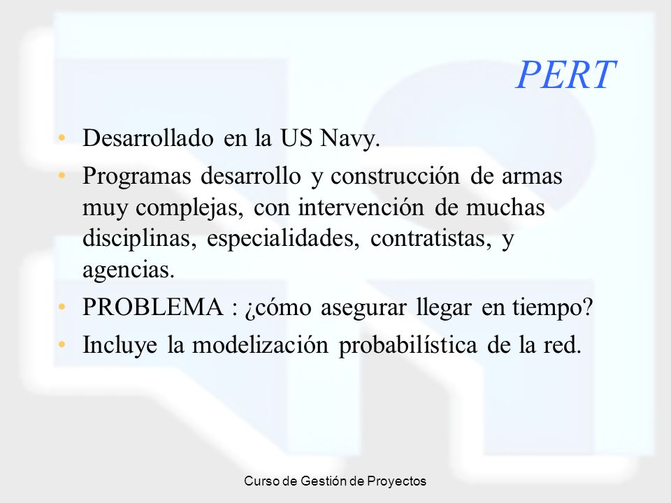 Curso de Gestión de Proyectos PERT Desarrollado en la US Navy. Programas desarrollo y construcción de armas muy complejas, con intervención de muchas