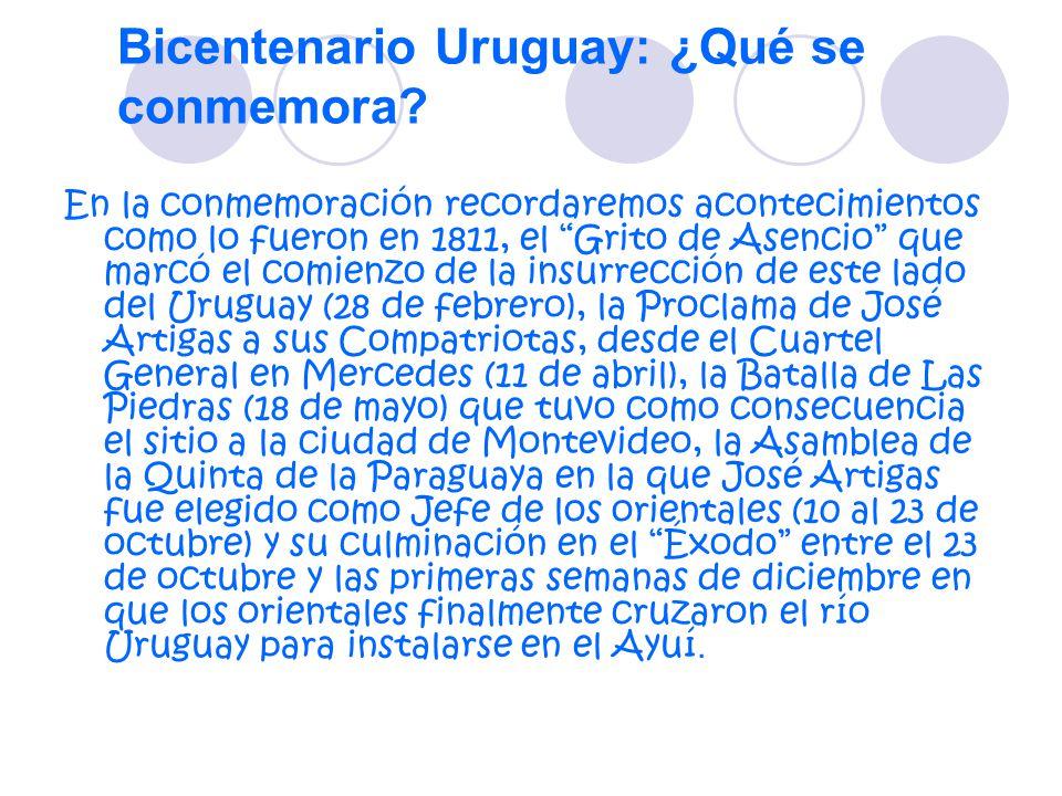 Bicentenario Uruguay: ¿Qué se conmemora? En la conmemoración recordaremos acontecimientos como lo fueron en 1811, el Grito de Asencio que marcó el com