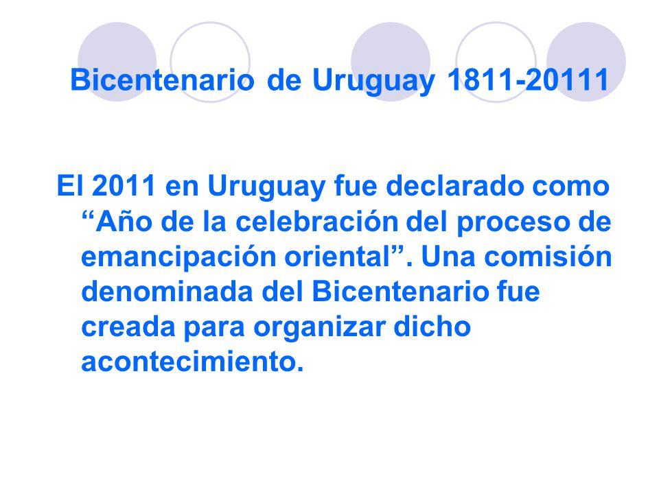 Bicentenario de Uruguay 1811-20111 El 2011 en Uruguay fue declarado como Año de la celebración del proceso de emancipación oriental. Una comisión deno