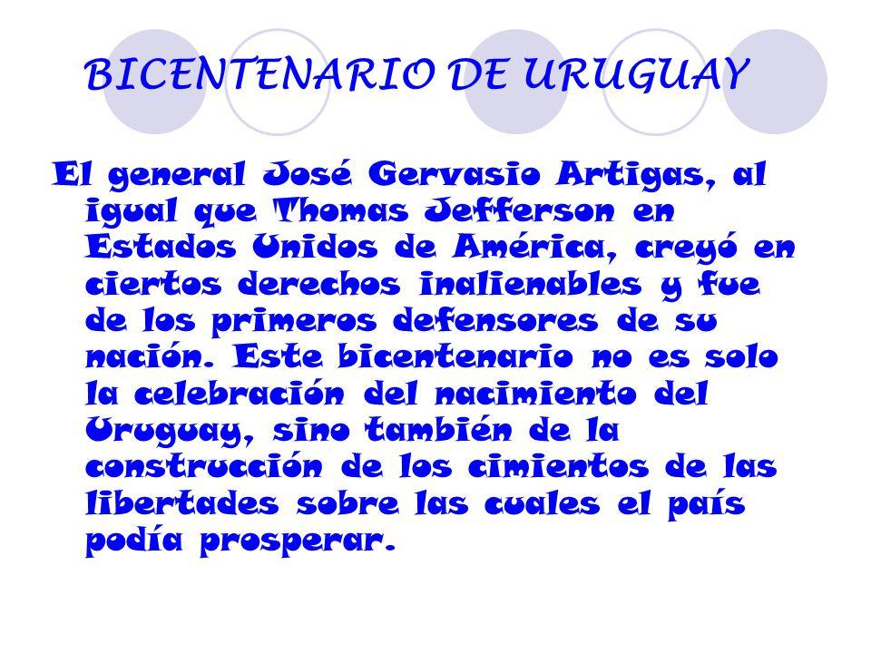 BICENTENARIO DE URUGUAY El general José Gervasio Artigas, al igual que Thomas Jefferson en Estados Unidos de América, creyó en ciertos derechos inalienables y fue de los primeros defensores de su nación.