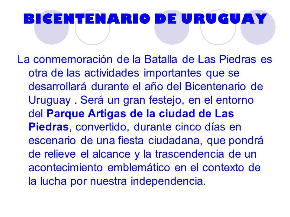 BICENTENARIO DE URUGUAY La conmemoración de la Batalla de Las Piedras es otra de las actividades importantes que se desarrollará durante el año del Bicentenario de Uruguay.