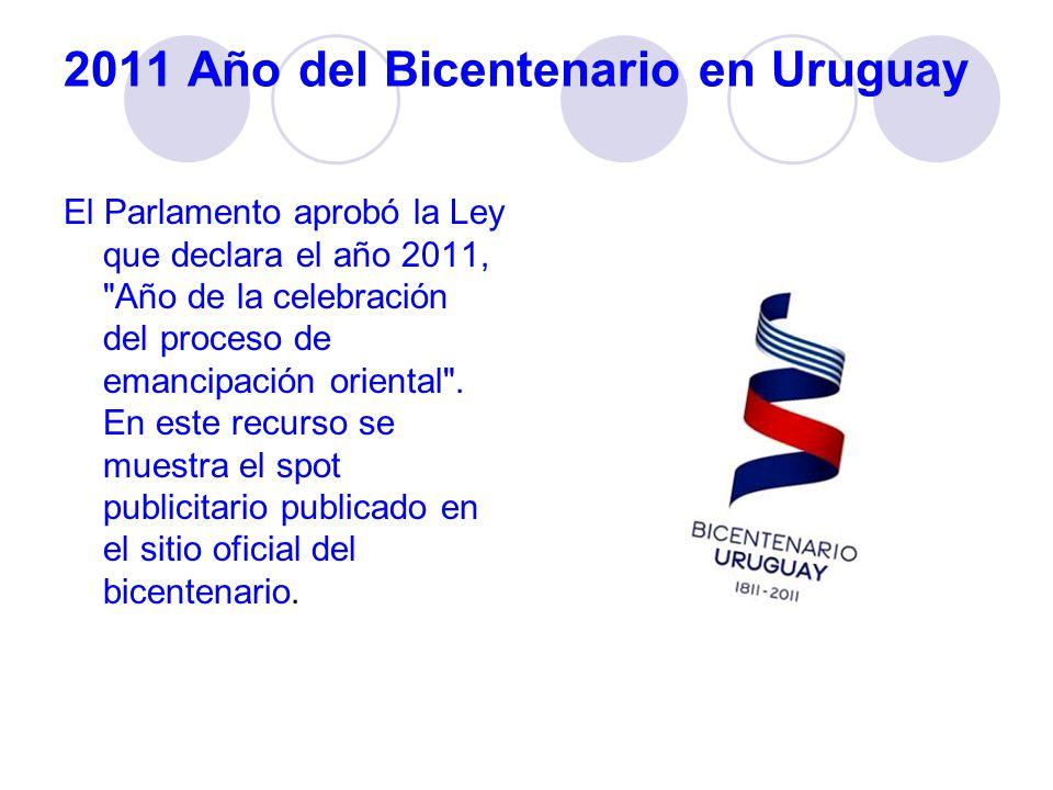 2011 Año del Bicentenario en Uruguay El Parlamento aprobó la Ley que declara el año 2011, Año de la celebración del proceso de emancipación oriental .