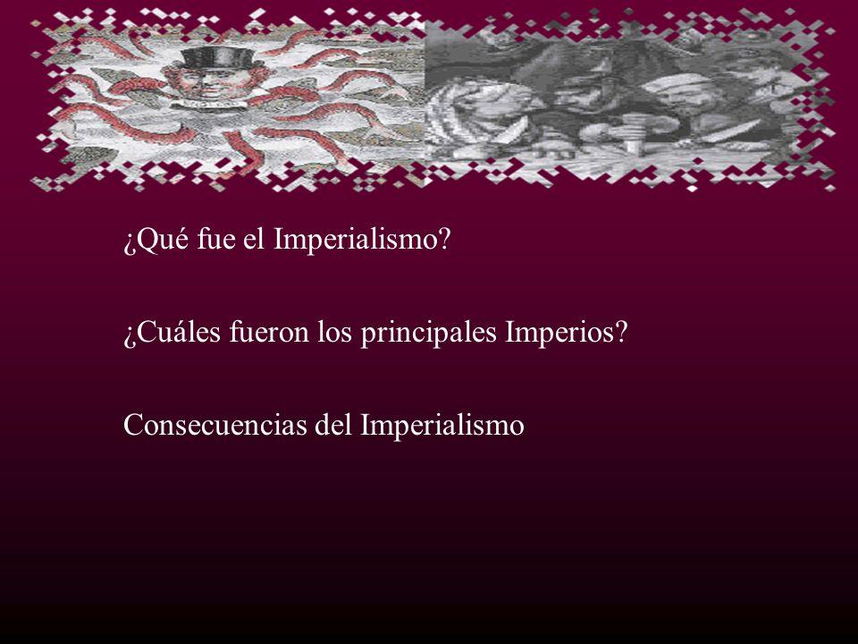 ¿Qué fue el Imperialismo? ¿Cuáles fueron los principales Imperios? Consecuencias del Imperialismo