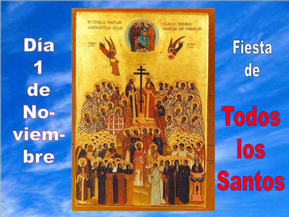 Hoy es el día para festejar a todos y para alzar nuestros brazos y nuestra mirada al cielo pidiendo su intercesión ante Dios, nuestro Padre.