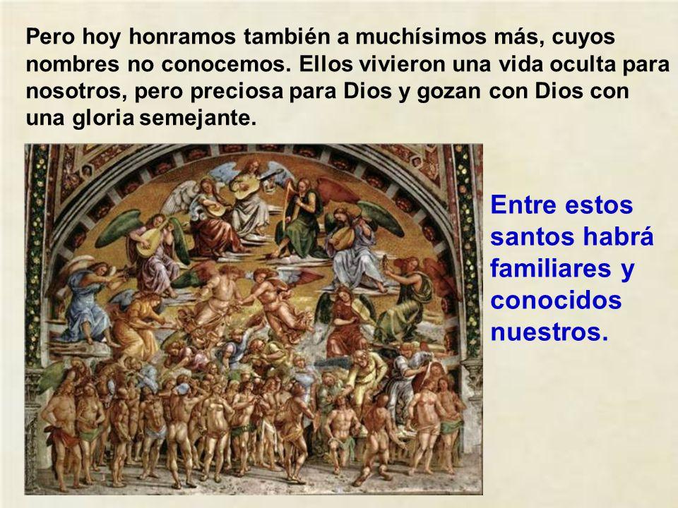 En este día honramos a muchos santos, cuyos nombres conocemos, porque han sido canonizados, es decir, declarados santos solemnemente por el papa, desp