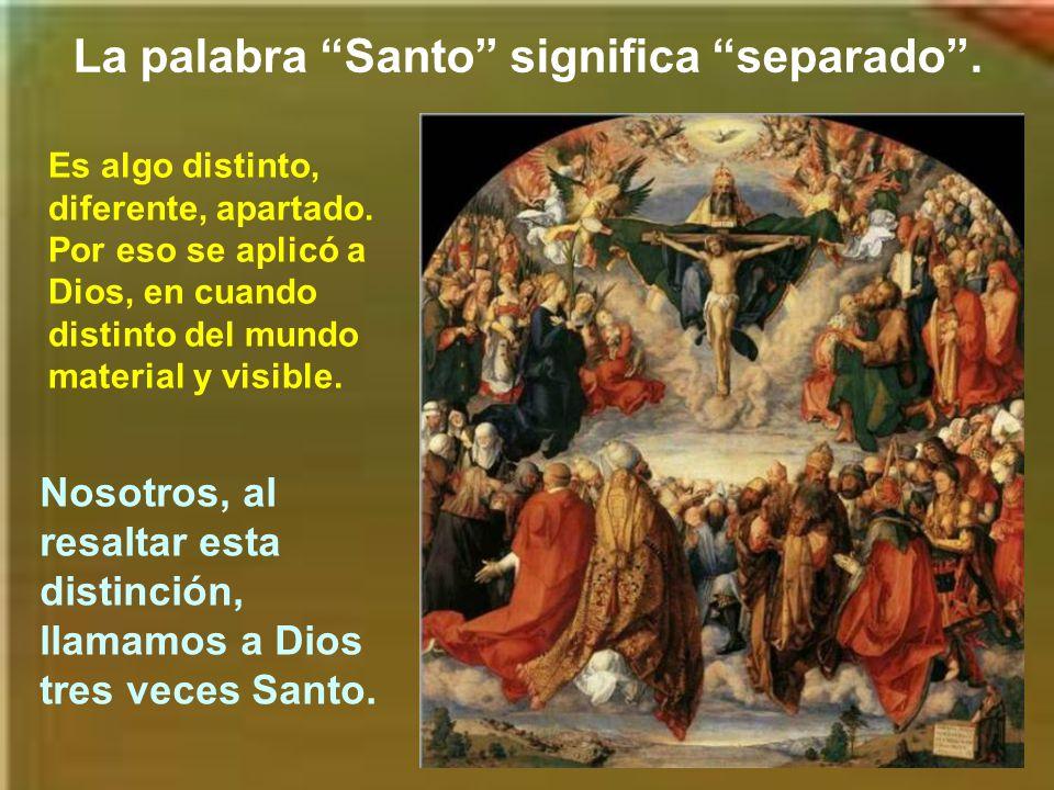 La palabra Santo significa separado.Es algo distinto, diferente, apartado.