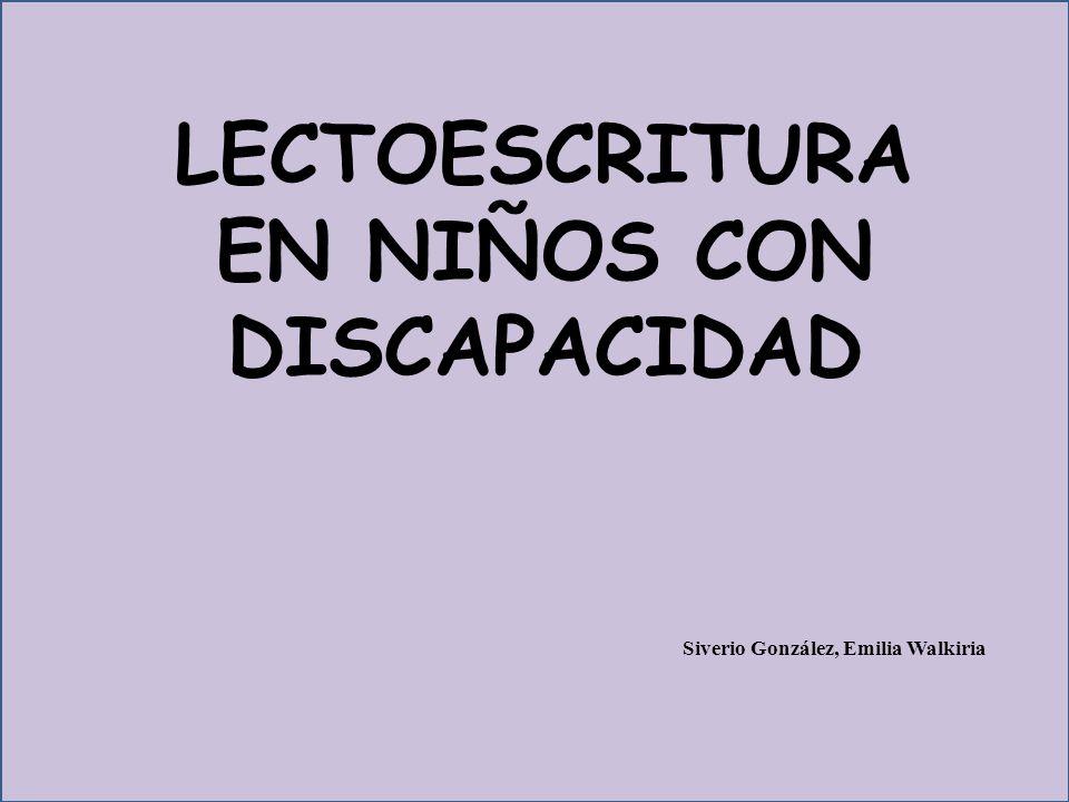 LECTOESCRITURA EN NIÑOS CON DISCAPACIDAD Siverio González, Emilia Walkiria