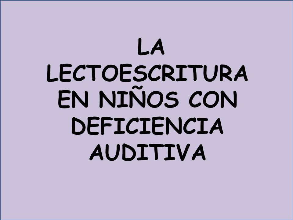 LA LECTOESCRITURA EN NIÑOS CON DEFICIENCIA AUDITIVA