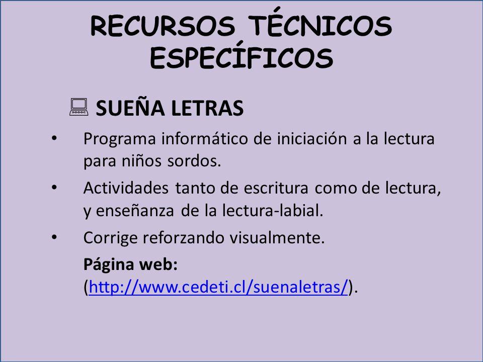 RECURSOS TÉCNICOS ESPECÍFICOS SUEÑA LETRAS Programa informático de iniciación a la lectura para niños sordos.