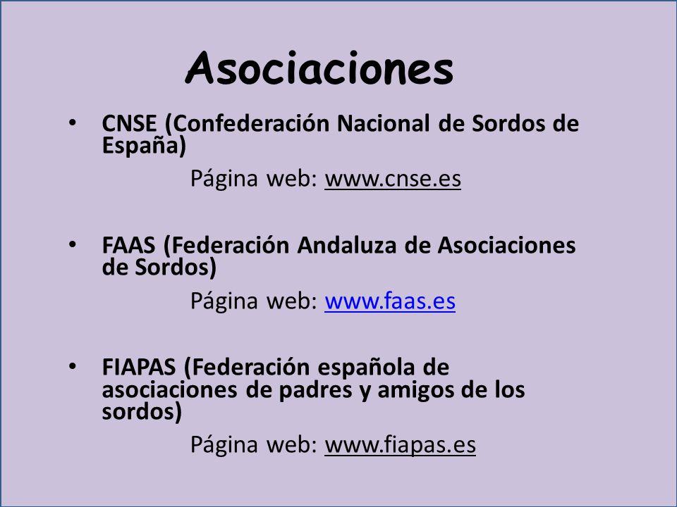 Asociaciones CNSE (Confederación Nacional de Sordos de España) Página web: www.cnse.es FAAS (Federación Andaluza de Asociaciones de Sordos) Página web: www.faas.eswww.faas.es FIAPAS (Federación española de asociaciones de padres y amigos de los sordos) Página web: www.fiapas.es