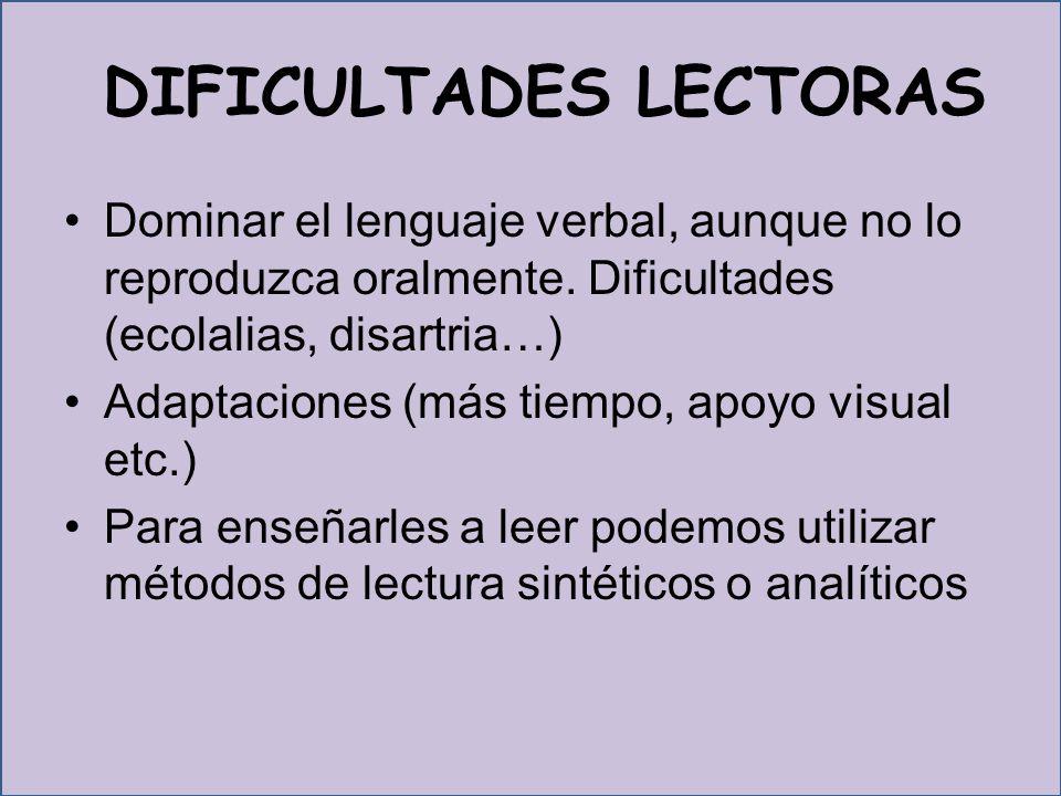 DIFICULTADES LECTORAS Dominar el lenguaje verbal, aunque no lo reproduzca oralmente.