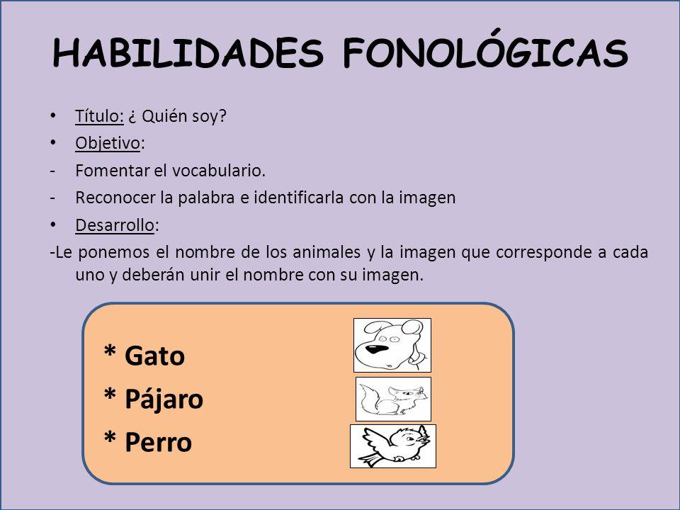 HABILIDADES FONOLÓGICAS Título: ¿ Quién soy.Objetivo: -Fomentar el vocabulario.