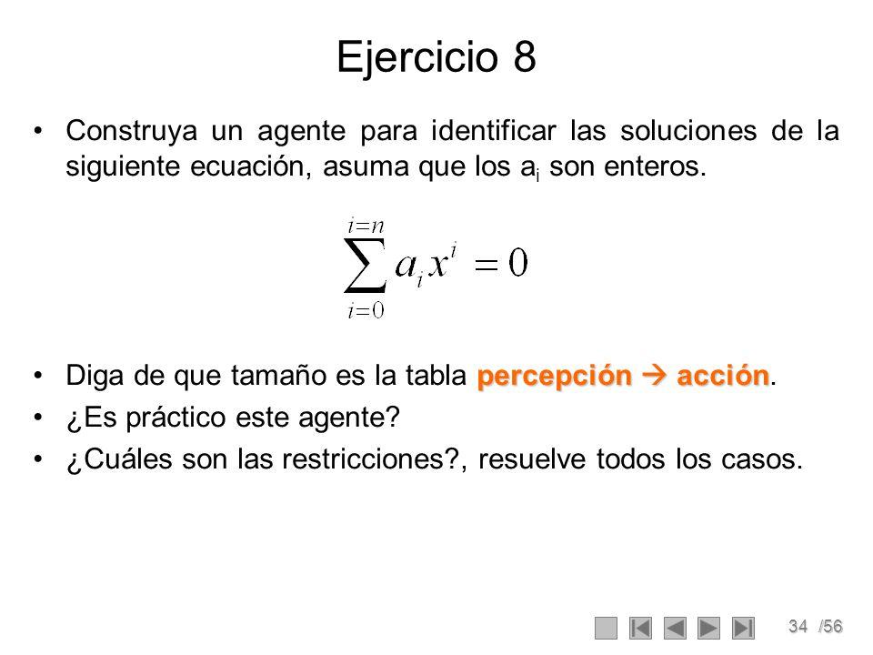 34/56 Ejercicio 8 Construya un agente para identificar las soluciones de la siguiente ecuación, asuma que los a i son enteros.