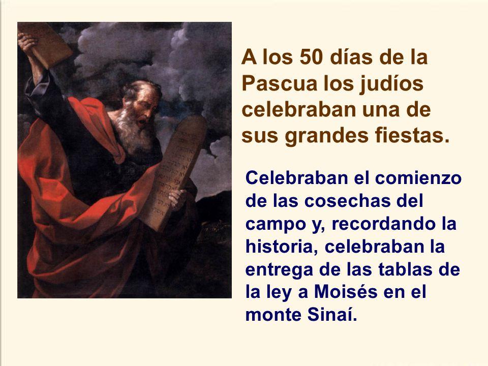 A los 50 días de la Pascua los judíos celebraban una de sus grandes fiestas.