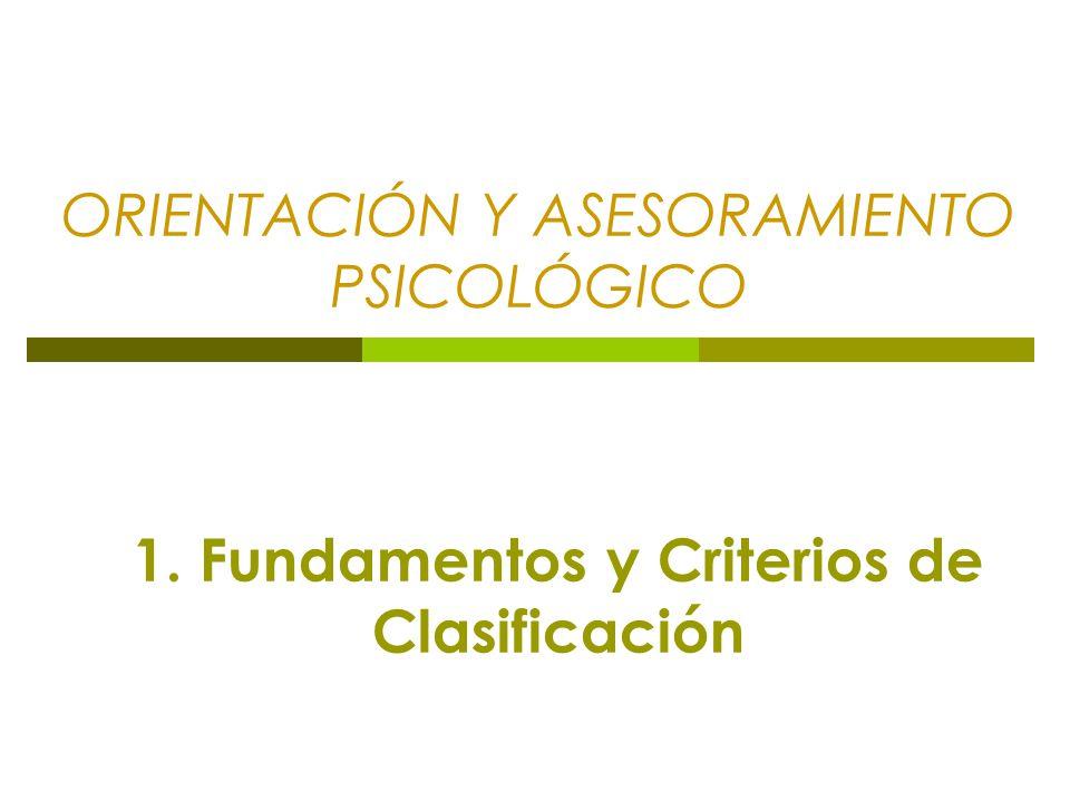 ORIENTACIÓN Y ASESORAMIENTO PSICOLÓGICO 1. Fundamentos y Criterios de Clasificación